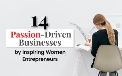 14 Passion-Driven Businesses by Inspiring Women Entrepreneurs